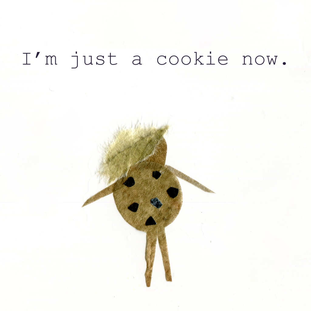 I'm just a cookie now. (Illustration of a woman who has turned into a giant chocolate chip cookie.)