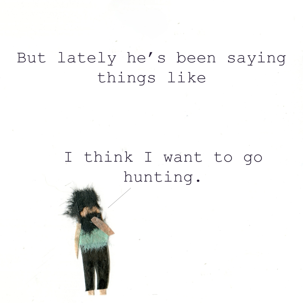 "But lately he's been saying things like ""I think I want to go hunting."""