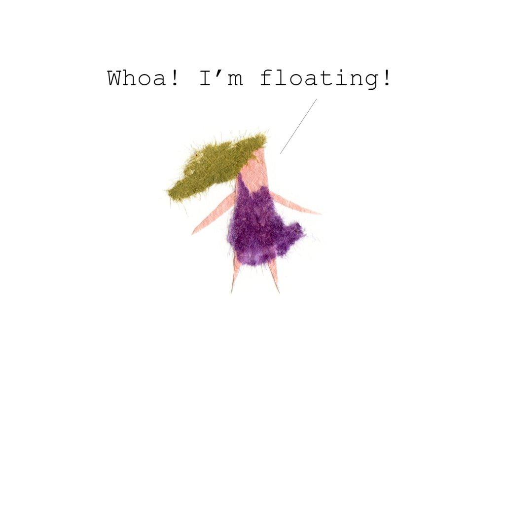 Whoa! I'm floating!