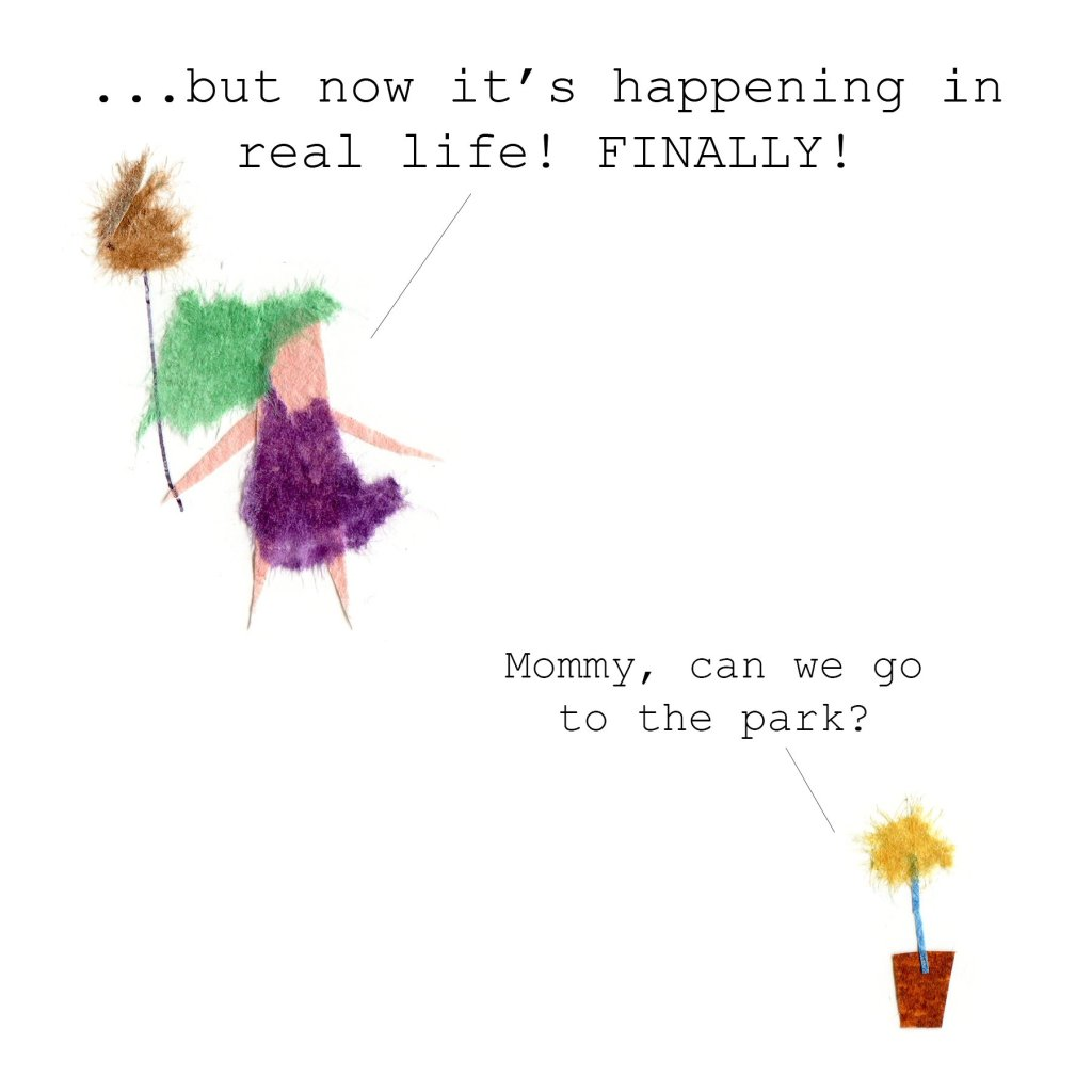 ...but now it's happening to me in really life! FINALLY! (The woman's hair has turned green. She is holding a floating rabbit on a string. Her daughter has turned into a houseplant and is asking to go to the park.)