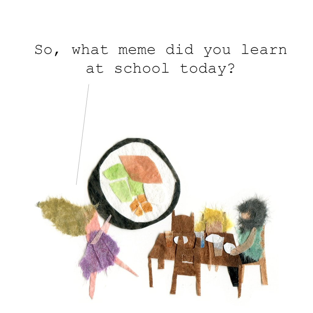 So, what meme did you learn at school today?