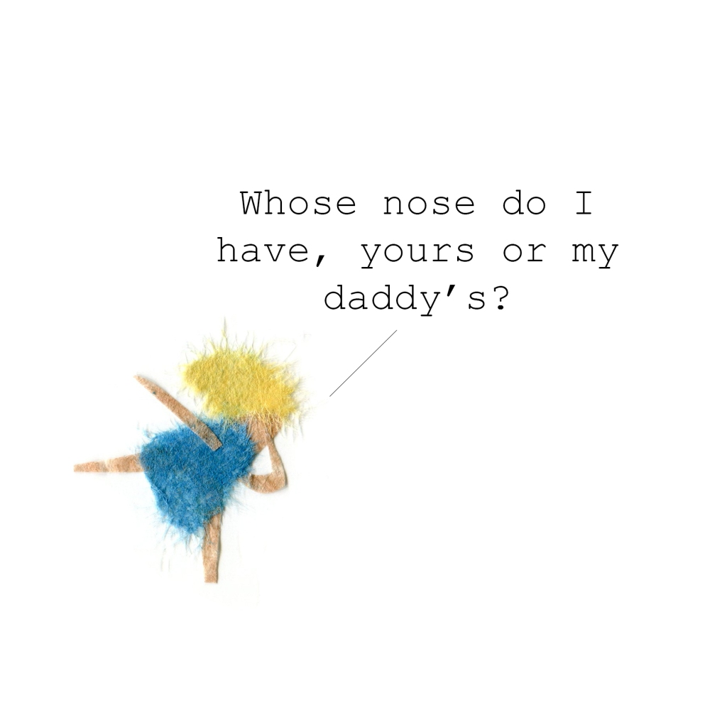 "Illustration of a little girl asking, ""Whose nose do I have, yours or my daddy's?"