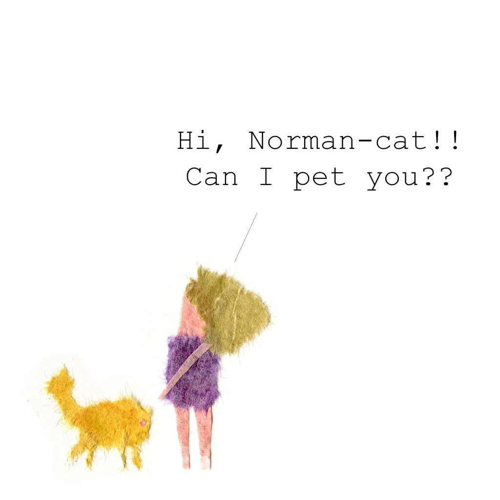 Illustration of a cat approaching a woman. Woman: Hi, Norman-cat!! Can I pet you??