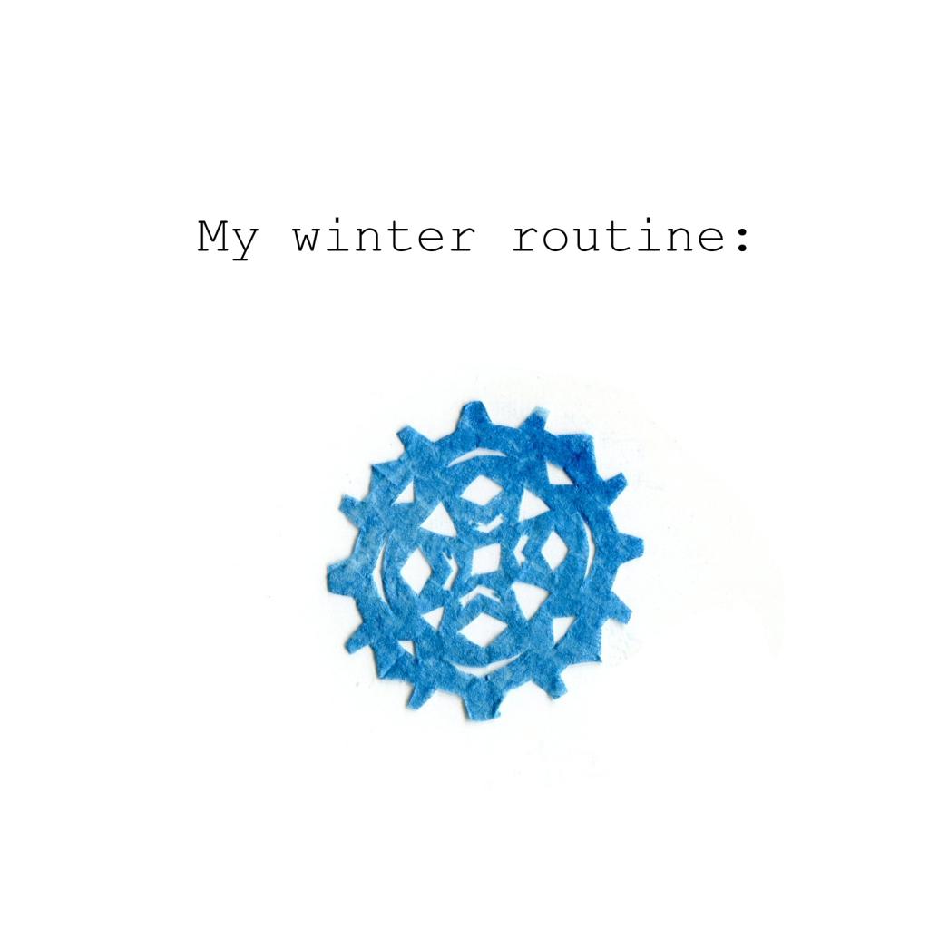 My Winter Routine:
