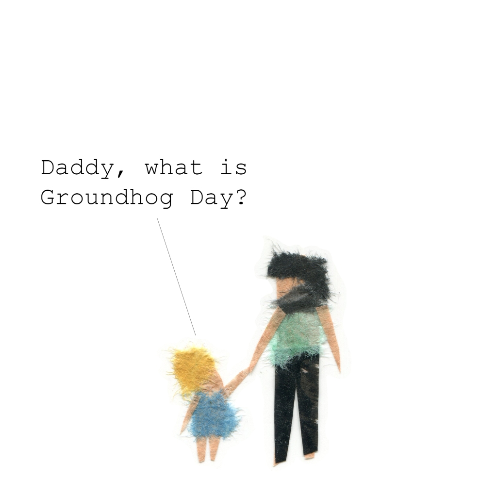"""Father and daughter walking together. Daughter: """"Daddy, what is Groundhog Day?"""""""