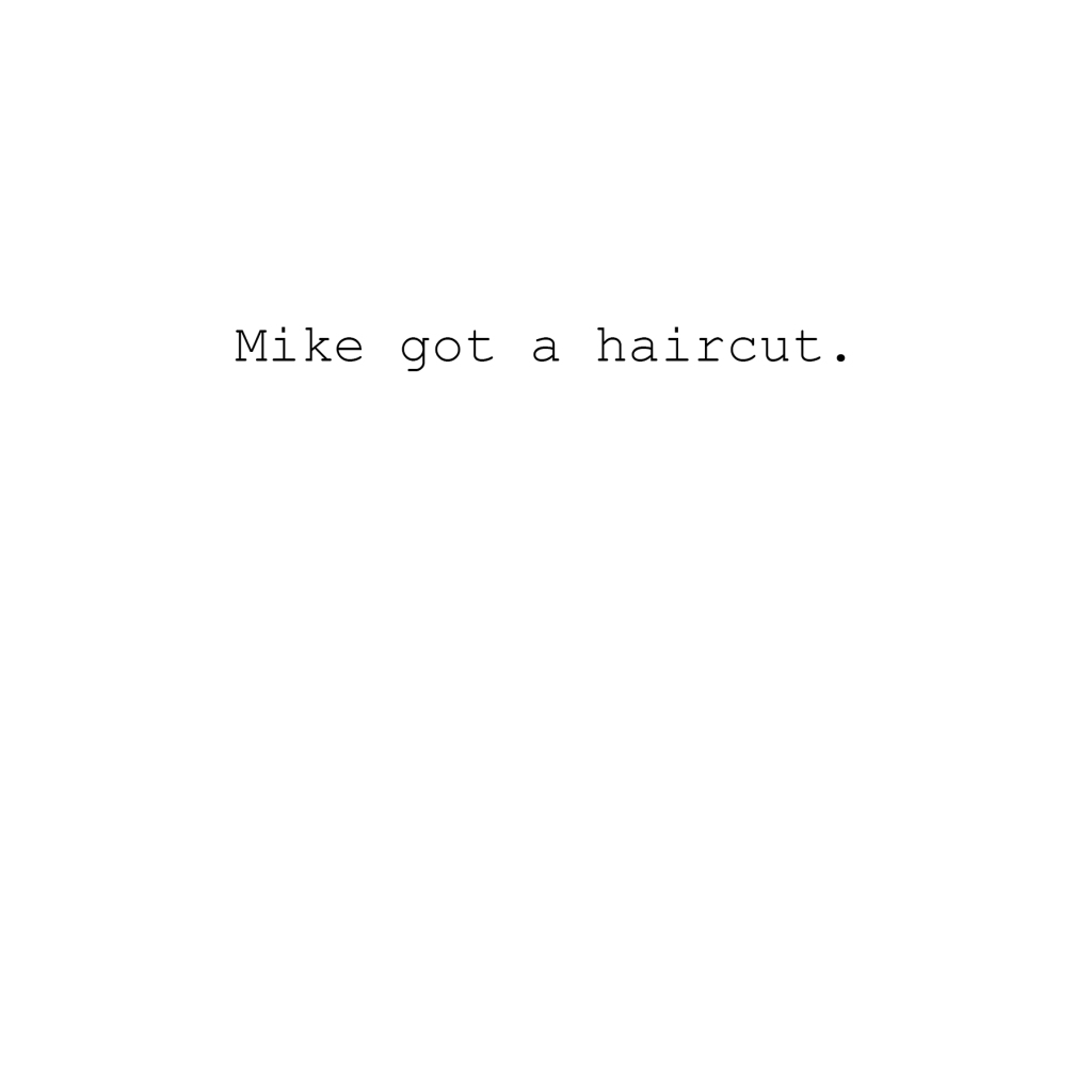 Mike got a haircut.