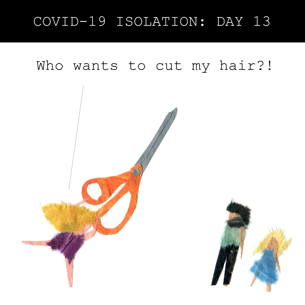 "Day 13: Illustration of me asking my reluctant family ""Who wants to cut my hair?!"""