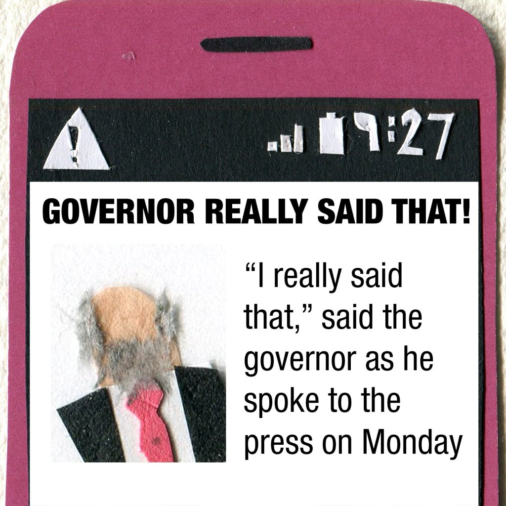 Headline on phone: GOVERNOR REALLY SAID THAT