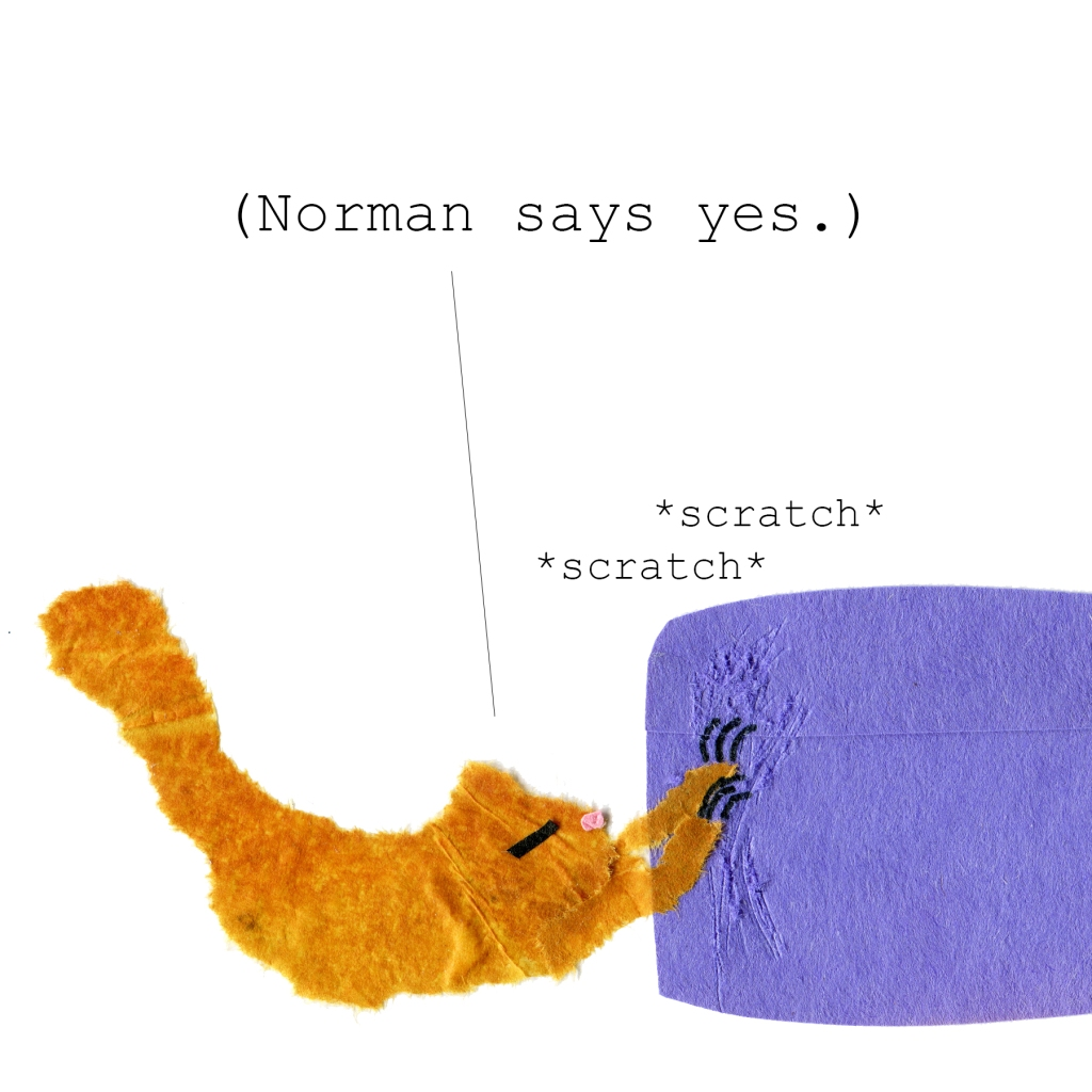Norman returns to his scratching thinking: Norman says yes.