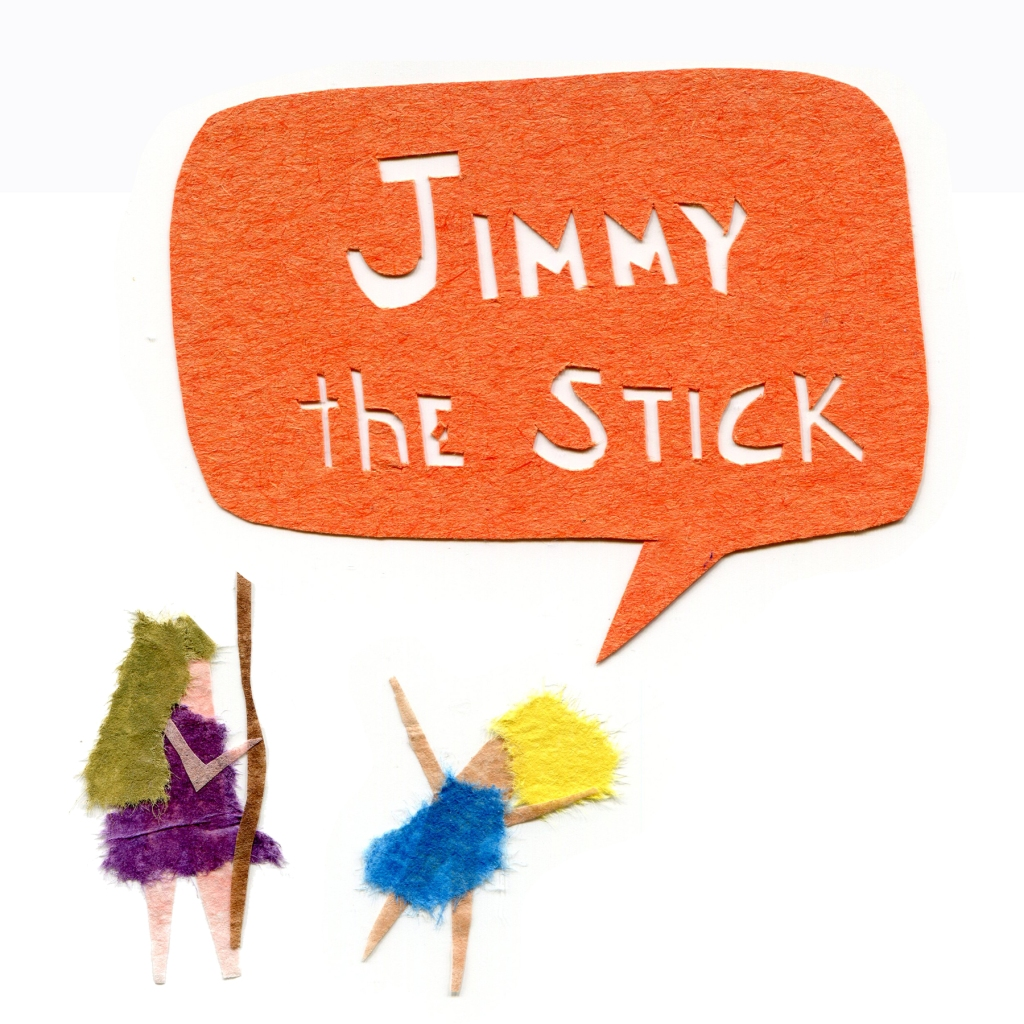 Daughter: JIMMY THE STICK!