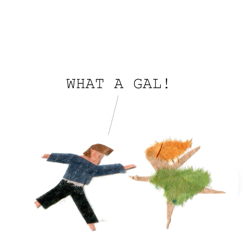Man: WHAT A GAL!