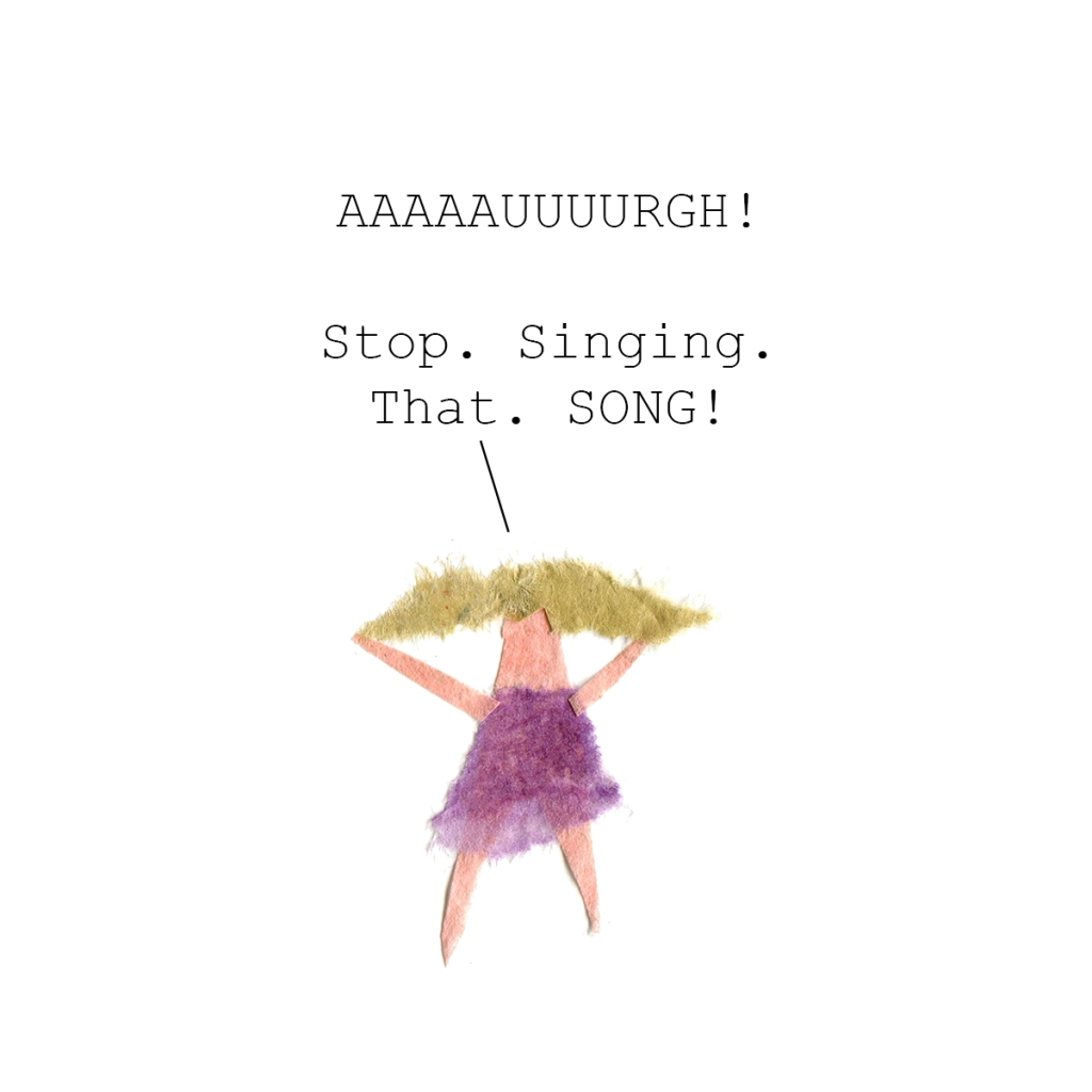 "Illustration of me saying ""AAAAAAAUUUUURGH! Stop. Singing. That. Song!"""