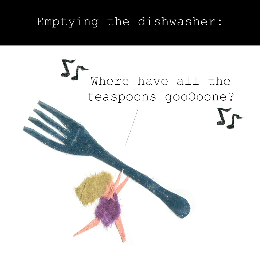 """Comic titled """"Emptying the dishwasher."""" A tiny woman holds a giant fork and sings """"Where have all the teaspoons gone"""" to the tune of """"Where Have All the Cowboys Gone"""" by Paula Cole."""